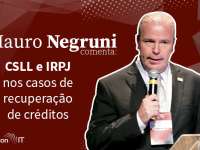 Vídeo: Mauro Negruni comenta comenta efeito na CSLL e IRPJ para casos de recuperação de créditos
