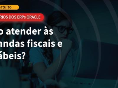 As 4 principais dificuldades no atendimento fiscal com os ERPs da Oracle