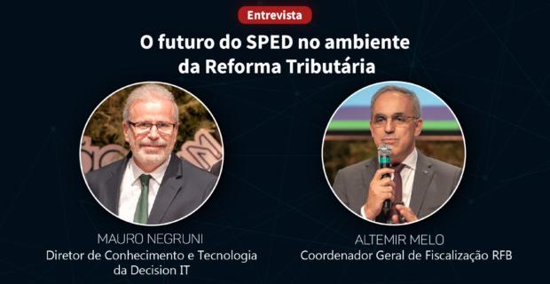 O futuro do SPED no ambiente da Reforma Tributária: Entrevista com o Coordenador Geral de Fiscalização RFB Altemir Melo