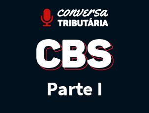 [#87 Conversa Tributária] CBS – Contribuição Social sobre Operações com Bens e Serviços