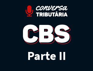 [#88 Conversa Tributária] CBS – Base de cálculo